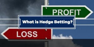 What is Hedge Betting or Hedging in Gambling?