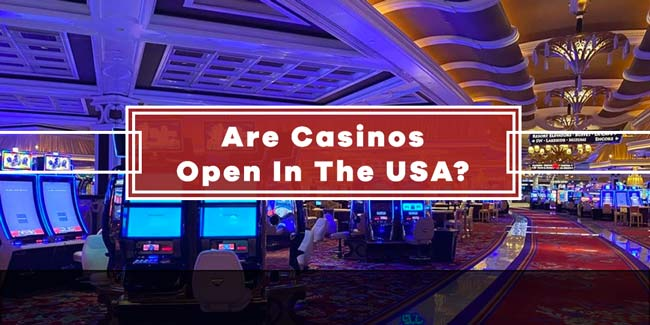 Are Casinos Open in the USA? All The Latest Information