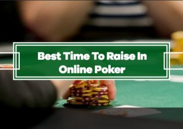 When is the Best Time to Raise in Online Poker?