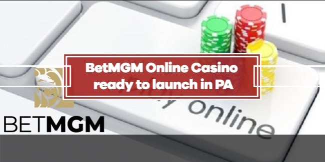 BetMGM Online Casino is geared up for Pennsylvania launch