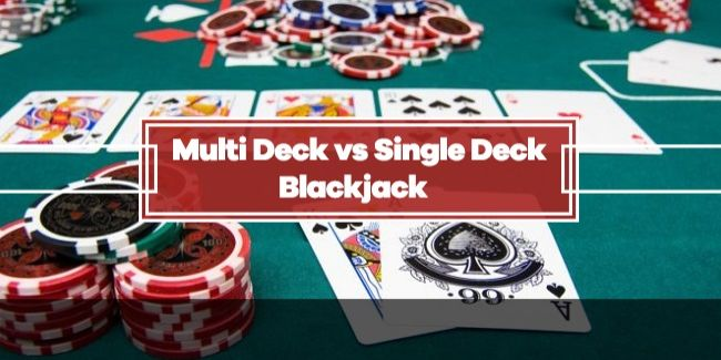 Multi-Deck v Single-Deck Blackjack Strategy: What You Need To Know