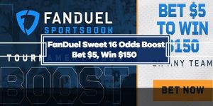 FanDuel Sweet 16 Odds Boost – 30/1 Odds on any Team to win their Sweet 16 Game