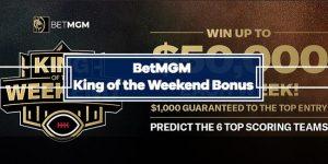 BetMGM King of the Weekend Bonus – $50,000 Grand Prize + $1,000 to Top Scorer